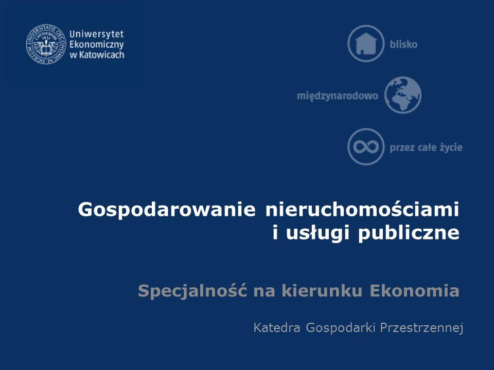Gospodarowanie nieruchomościami i usługi publiczne Specjalność na kierunku Ekonomia Katedra Gospodarki Przestrzennej