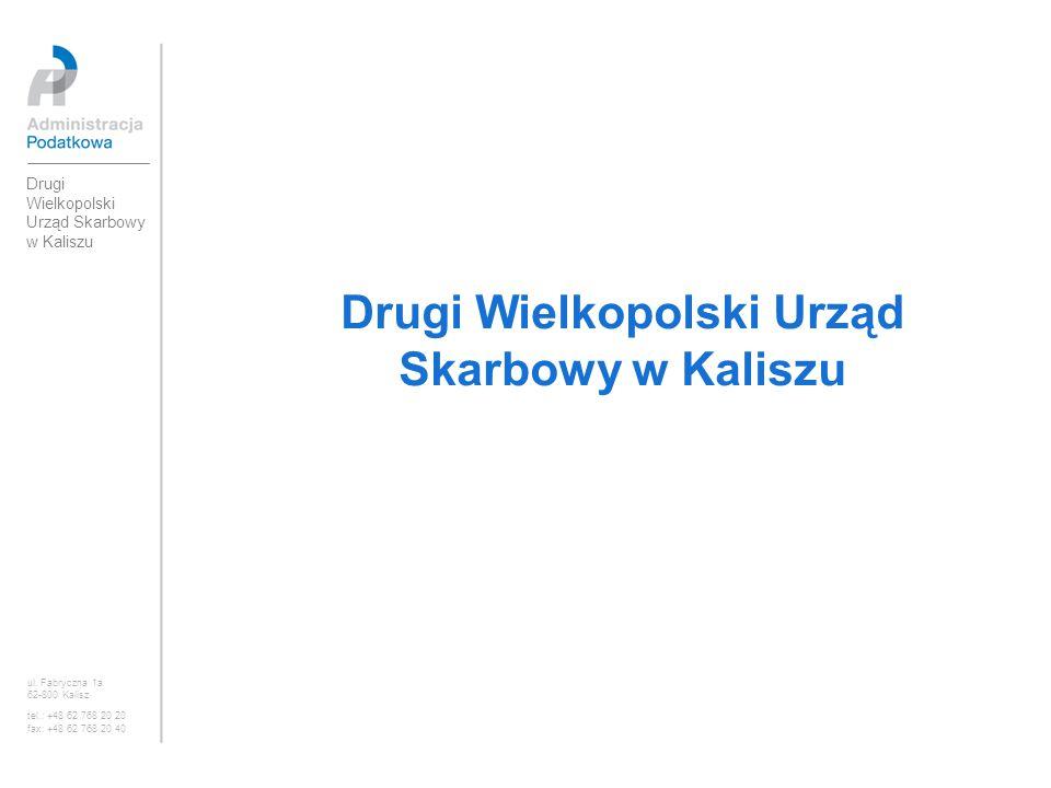 Drugi Wielkopolski Urząd Skarbowy w Kaliszu ul. Fabryczna 1a 62-800 Kalisz tel.: +48 62 768 20 20 fax: +48 62 768 20 40 Drugi Wielkopolski Urząd Skarb