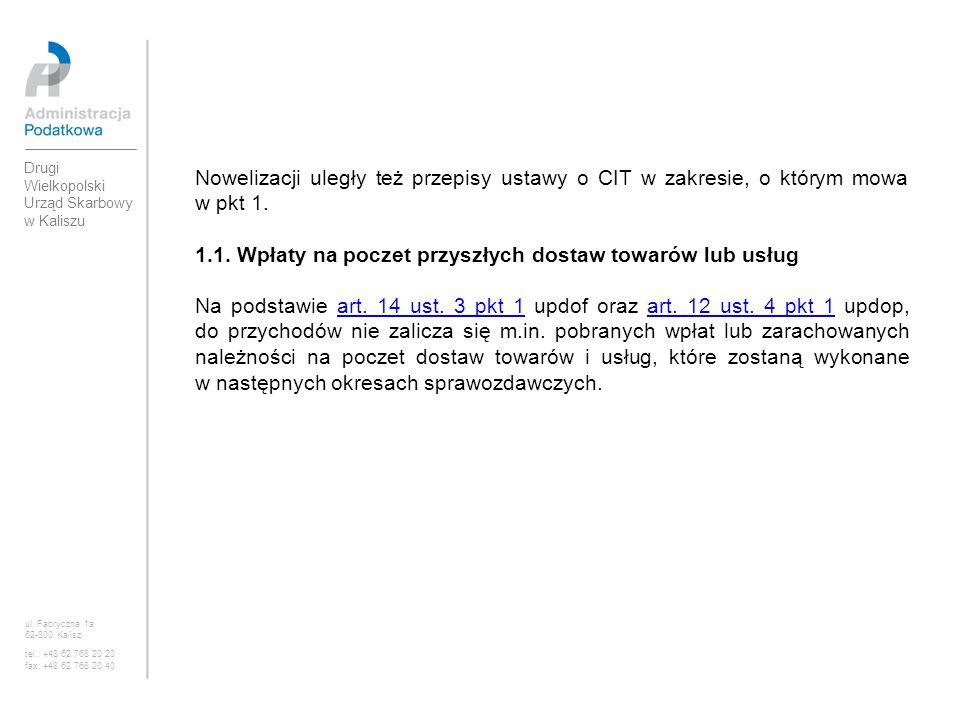 Nowelizacji uległy też przepisy ustawy o CIT w zakresie, o którym mowa w pkt 1. 1.1. Wpłaty na poczet przyszłych dostaw towarów lub usług Na podstawie