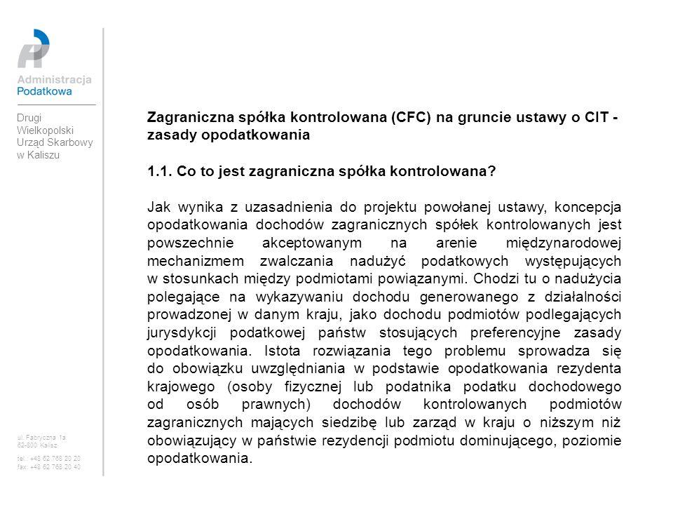 Drugi Wielkopolski Urząd Skarbowy w Kaliszu ul. Fabryczna 1a 62-800 Kalisz tel.: +48 62 768 20 20 fax: +48 62 768 20 40 Zagraniczna spółka kontrolowan