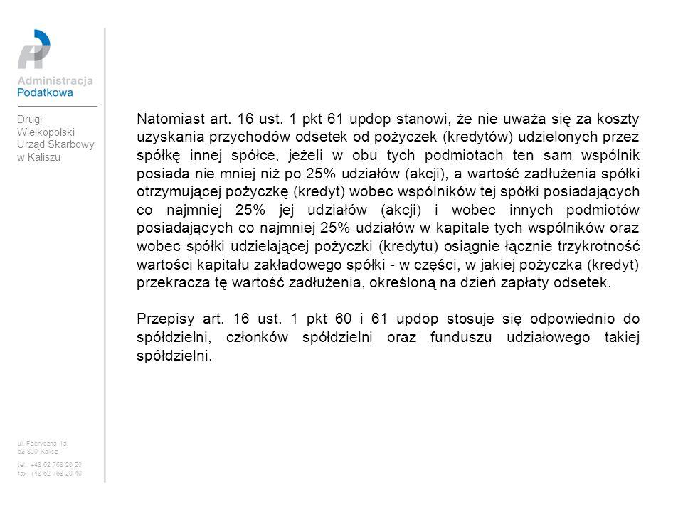 Natomiast art. 16 ust. 1 pkt 61 updop stanowi, że nie uważa się za koszty uzyskania przychodów odsetek od pożyczek (kredytów) udzielonych przez spółkę