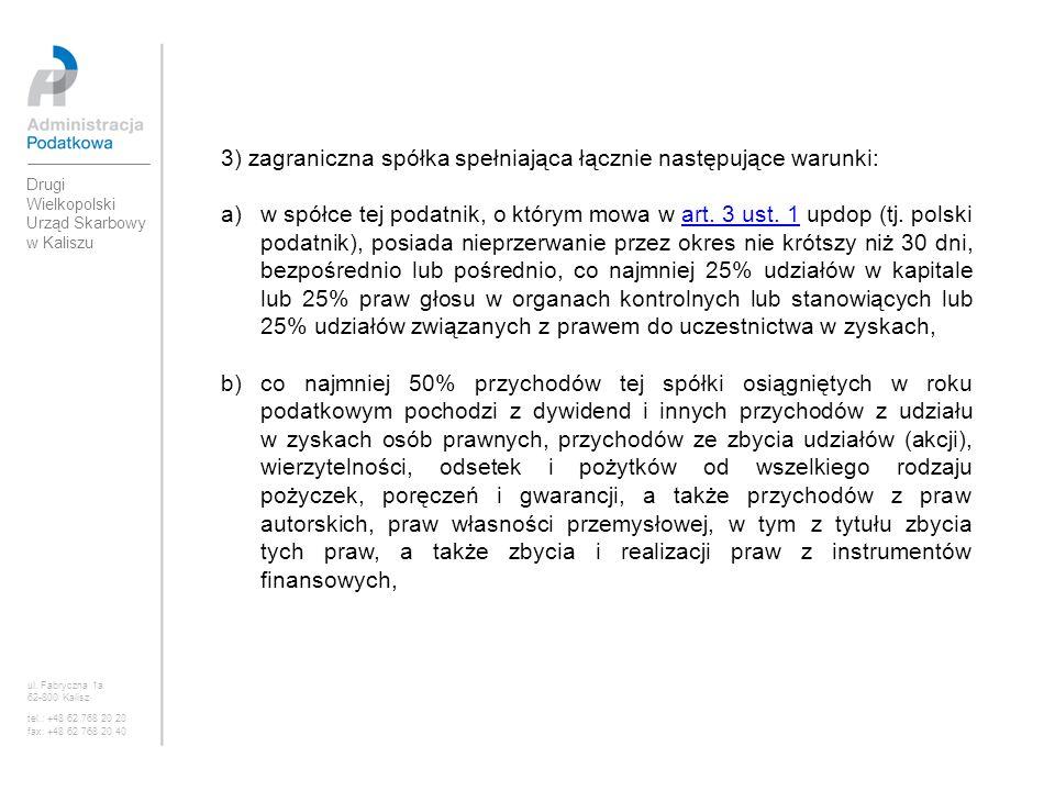 3) zagraniczna spółka spełniająca łącznie następujące warunki: a)w spółce tej podatnik, o którym mowa w art. 3 ust. 1 updop (tj. polski podatnik), pos