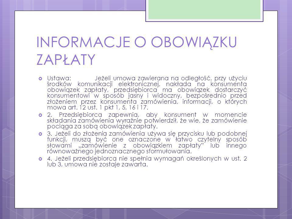 INFORMACJE O OBOWIĄZKU ZAPŁATY  Ustawa:Jeżeli umowa zawierana na odległość, przy użyciu środków komunikacji elektronicznej, nakłada na konsumenta obo