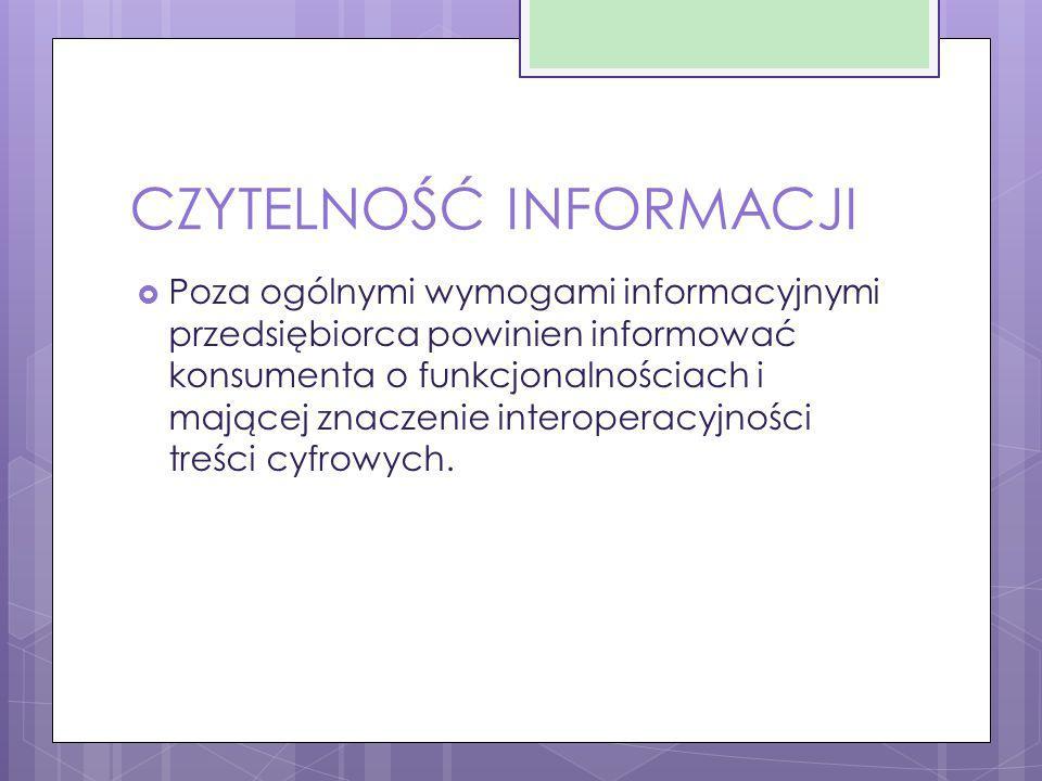 CZYTELNOŚĆ INFORMACJI  Poza ogólnymi wymogami informacyjnymi przedsiębiorca powinien informować konsumenta o funkcjonalnościach i mającej znaczenie i