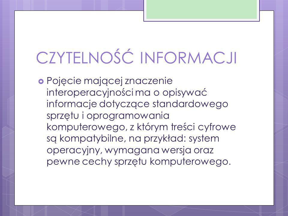 CZYTELNOŚĆ INFORMACJI  Pojęcie mającej znaczenie interoperacyjności ma o opisywać informacje dotyczące standardowego sprzętu i oprogramowania kompute