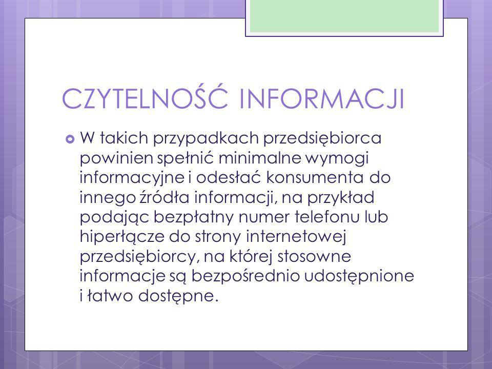 CZYTELNOŚĆ INFORMACJI  W takich przypadkach przedsiębiorca powinien spełnić minimalne wymogi informacyjne i odesłać konsumenta do innego źródła infor