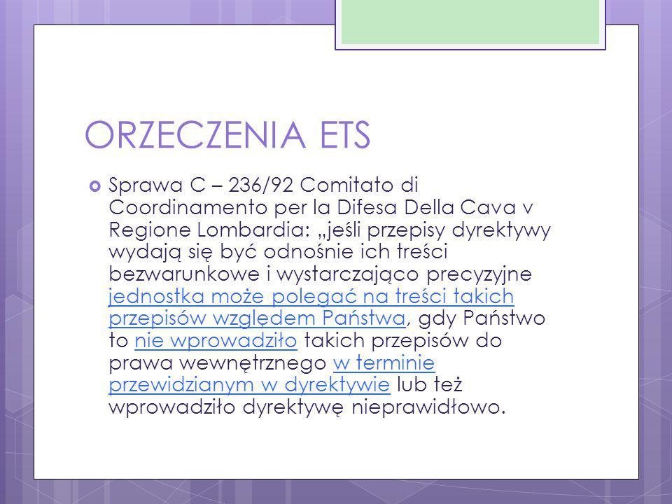"""ORZECZENIA ETS  Sprawa C – 236/92 Comitato di Coordinamento per la Difesa Della Cava v Regione Lombardia: """"jeśli przepisy dyrektywy wydają się być od"""