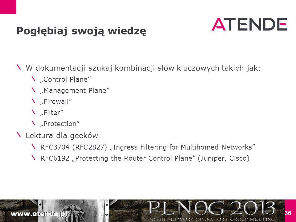 """www.atende.pl 36 Pogłębiaj swoją wiedzę W dokumentacji szukaj kombinacji słów kluczowych takich jak: """"Control Plane"""" """"Management Plane"""" """"Firewall"""" """"Fi"""