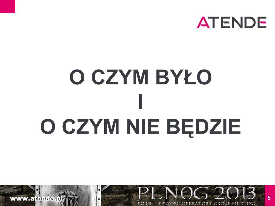 www.atende.pl 6 O czym było (w Episode One) Było sporo o różnych architekturach routerów Było dużo o data plane i troszkę o control plane Było też o wpływie architektury i komponentów na wydajność przełączania ruchu