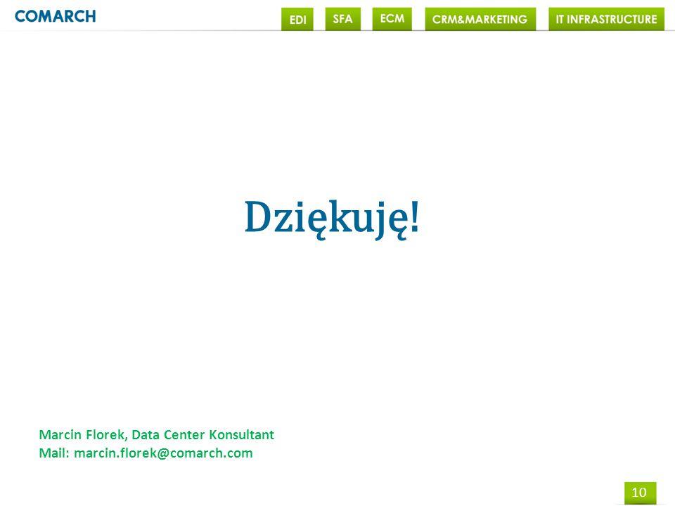 10 Dziękuję! Marcin Florek, Data Center Konsultant Mail: marcin.florek@comarch.com