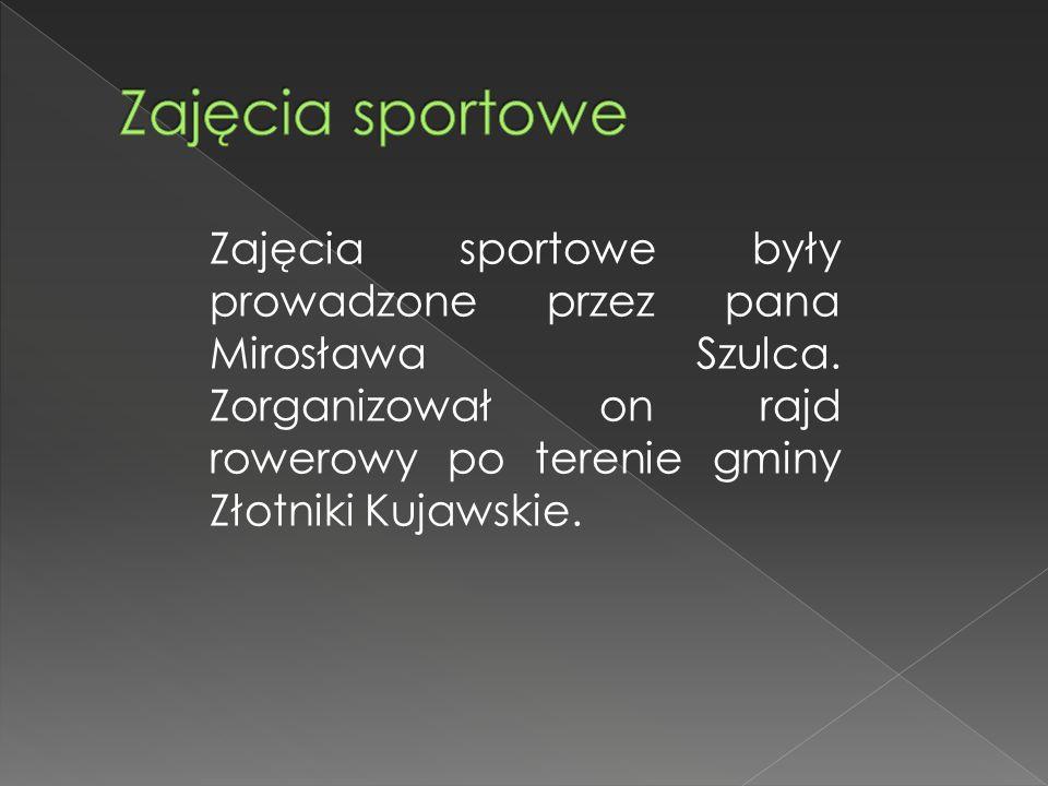 Zajęcia sportowe były prowadzone przez pana Mirosława Szulca. Zorganizował on rajd rowerowy po terenie gminy Złotniki Kujawskie.