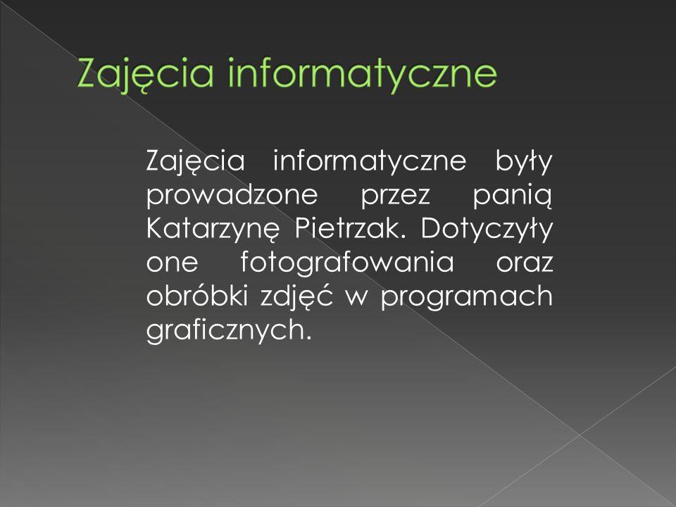 Zajęcia informatyczne były prowadzone przez panią Katarzynę Pietrzak. Dotyczyły one fotografowania oraz obróbki zdjęć w programach graficznych.