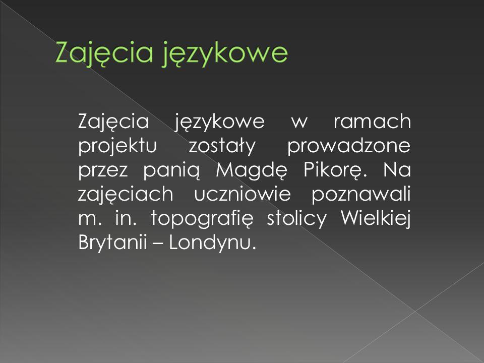 Zajęcia językowe w ramach projektu zostały prowadzone przez panią Magdę Pikorę. Na zajęciach uczniowie poznawali m. in. topografię stolicy Wielkiej Br