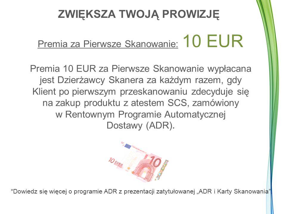 Premia za Pierwsze Skanowanie: 10 EUR Premia 10 EUR za Pierwsze Skanowanie wypłacana jest Dzierżawcy Skanera za każdym razem, gdy Klient po pierwszym przeskanowaniu zdecyduje się na zakup produktu z atestem SCS, zamówiony w Rentownym Programie Automatycznej Dostawy (ADR).