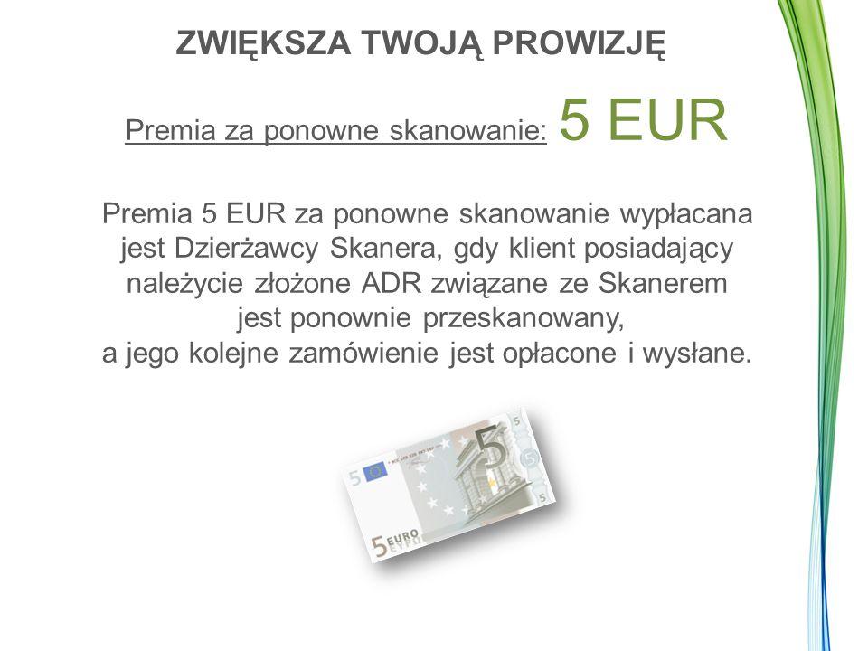 Premia za ponowne skanowanie: 5 EUR Premia 5 EUR za ponowne skanowanie wypłacana jest Dzierżawcy Skanera, gdy klient posiadający należycie złożone ADR związane ze Skanerem jest ponownie przeskanowany, a jego kolejne zamówienie jest opłacone i wysłane.