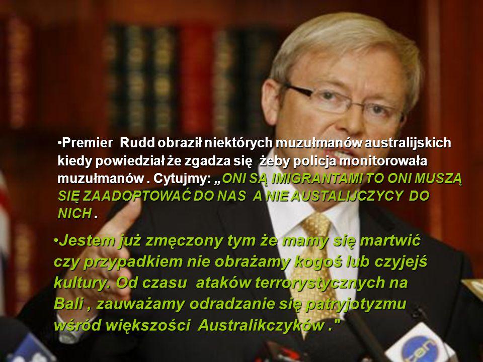 Tutaj jest odpowiedź rządu Australijskiego Kevin Rudd, Premier Australii wypowiedział się w sprawie prawa islamskiego Sharia:Kevin Rudd, Premier Austr