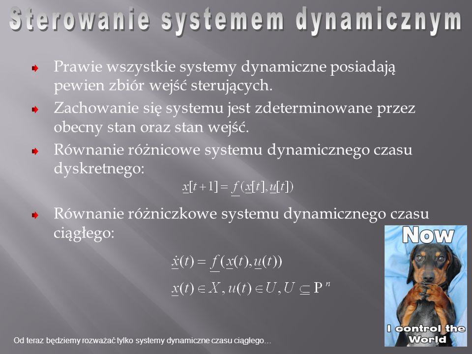 Prawie wszystkie systemy dynamiczne posiadają pewien zbiór wejść sterujących. Zachowanie się systemu jest zdeterminowane przez obecny stan oraz stan w