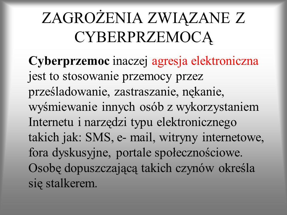 ZAGROŻENIA ZWIĄZANE Z CYBERPRZEMOCĄ Cyberprzemoc inaczej agresja elektroniczna jest to stosowanie przemocy przez prześladowanie, zastraszanie, nękanie