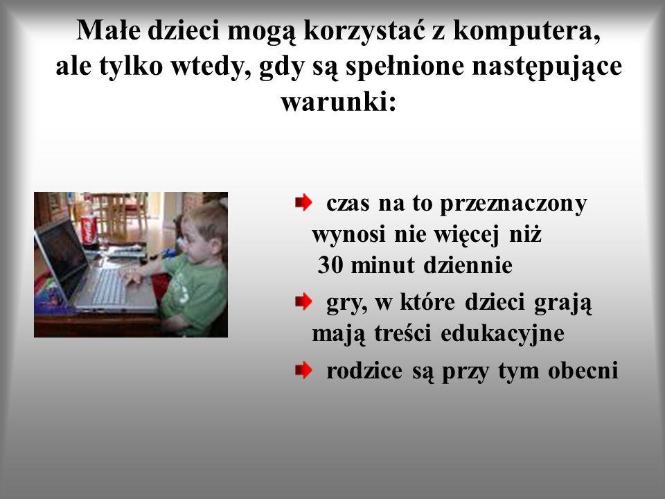 Małe dzieci mogą korzystać z komputera, ale tylko wtedy, gdy są spełnione następujące warunki: czas na to przeznaczony wynosi nie więcej niż 30 minut