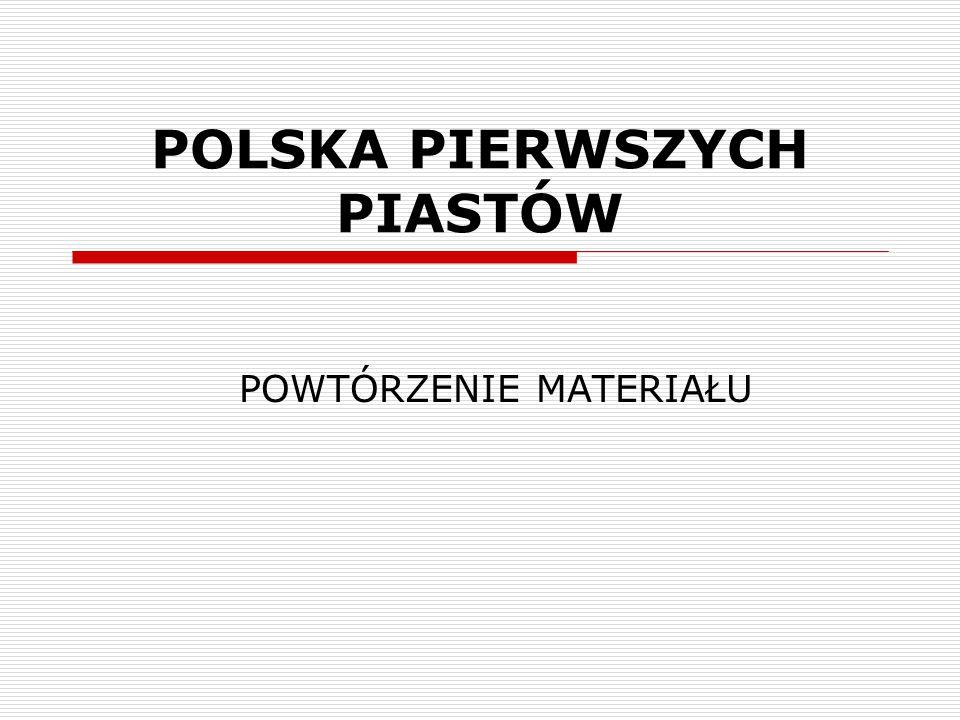 POLSKA PIERWSZYCH PIASTÓW POWTÓRZENIE MATERIAŁU