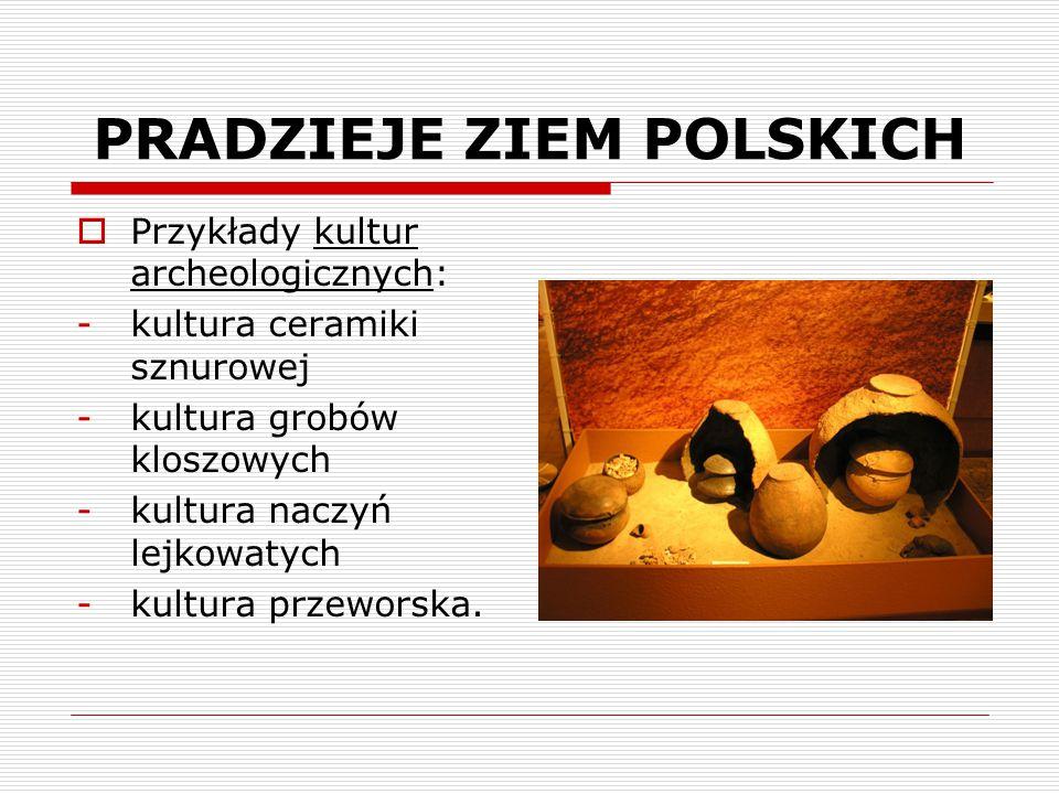 PRADZIEJE ZIEM POLSKICH  Przykłady kultur archeologicznych: -kultura ceramiki sznurowej -kultura grobów kloszowych -kultura naczyń lejkowatych -kultu