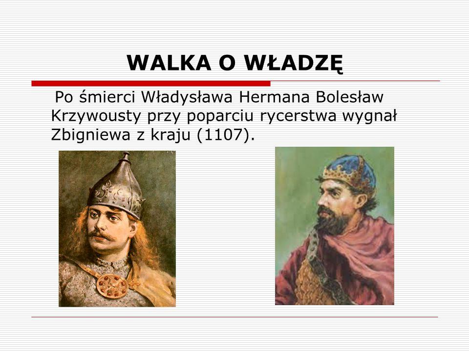 WALKA O WŁADZĘ Po śmierci Władysława Hermana Bolesław Krzywousty przy poparciu rycerstwa wygnał Zbigniewa z kraju (1107).