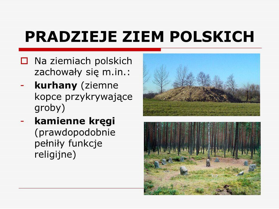  Na ziemiach polskich zachowały się m.in.: -kurhany (ziemne kopce przykrywające groby) -kamienne kręgi (prawdopodobnie pełniły funkcje religijne)