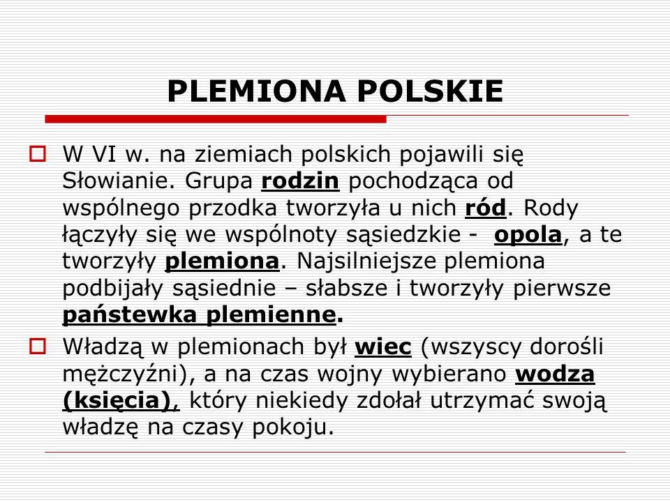 PLEMIONA POLSKIE  W VI w. na ziemiach polskich pojawili się Słowianie. Grupa rodzin pochodząca od wspólnego przodka tworzyła u nich ród. Rody łączyły
