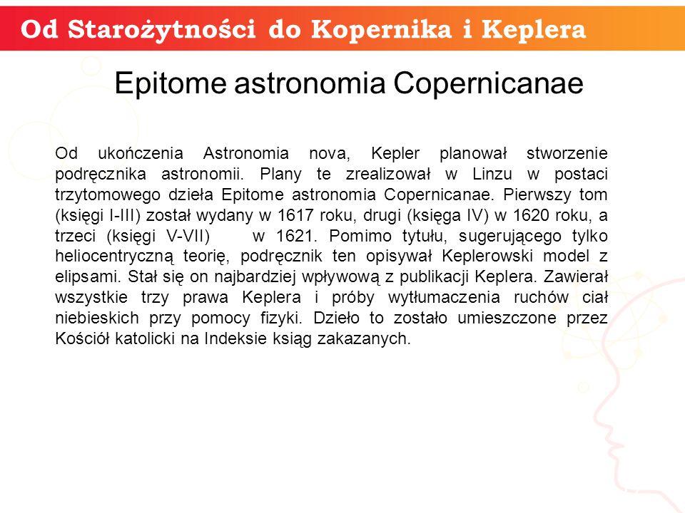 Od Starożytności do Kopernika i Keplera informatyka + 17 Epitome astronomia Copernicanae Od ukończenia Astronomia nova, Kepler planował stworzenie podręcznika astronomii.