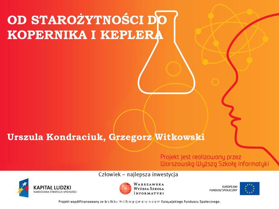 OD STAROŻYTNOŚCI DO KOPERNIKA I KEPLERA Urszula Kondraciuk, Grzegorz Witkowski informatyka + 2