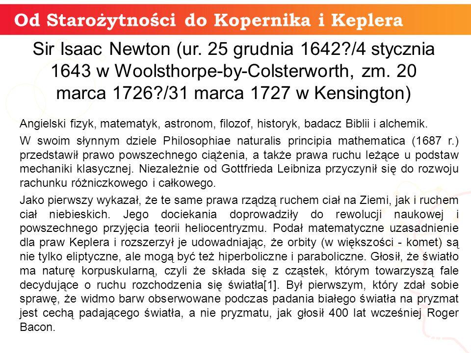 Od Starożytności do Kopernika i Keplera informatyka + 20 Sir Isaac Newton (ur.