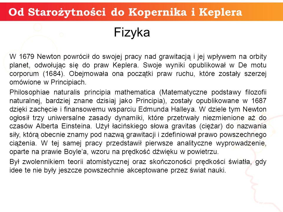 Od Starożytności do Kopernika i Keplera informatyka + 22 Fizyka W 1679 Newton powrócił do swojej pracy nad grawitacją i jej wpływem na orbity planet, odwołując się do praw Keplera.