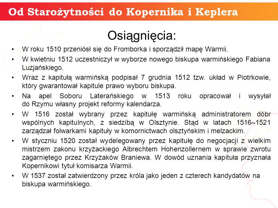 Od Starożytności do Kopernika i Keplera informatyka + 8 Osiągnięcia: W roku 1510 przeniósł się do Fromborka i sporządził mapę Warmii.