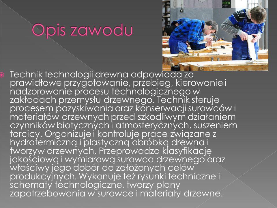  Technik technologii drewna odpowiada za prawidłowe przygotowanie, przebieg, kierowanie i nadzorowanie procesu technologicznego w zakładach przemysłu