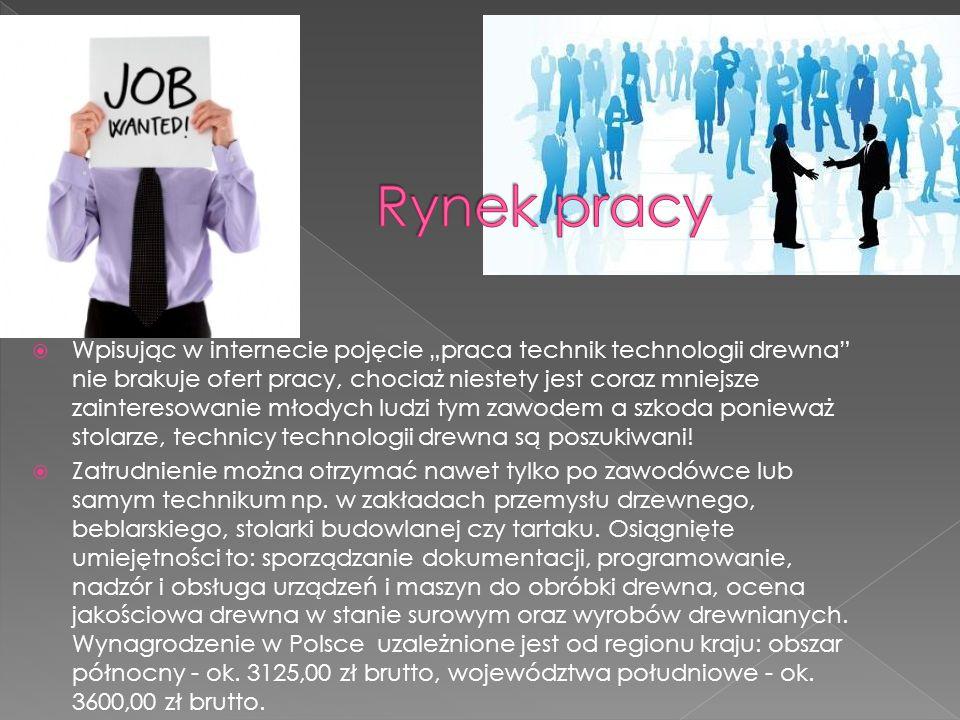 """ Wpisując w internecie pojęcie """"praca technik technologii drewna"""" nie brakuje ofert pracy, chociaż niestety jest coraz mniejsze zainteresowanie młody"""