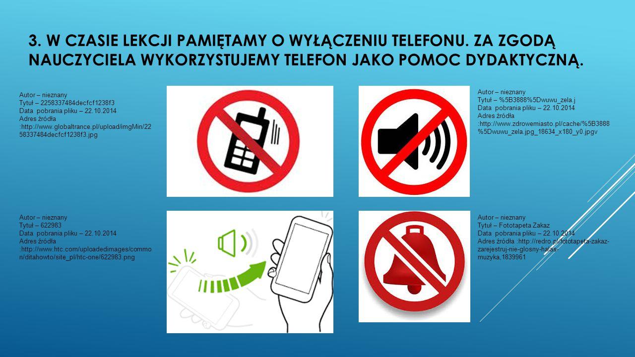3. W CZASIE LEKCJI PAMIĘTAMY O WYŁĄCZENIU TELEFONU. ZA ZGODĄ NAUCZYCIELA WYKORZYSTUJEMY TELEFON JAKO POMOC DYDAKTYCZNĄ. Autor – nieznany Tytuł – 22583