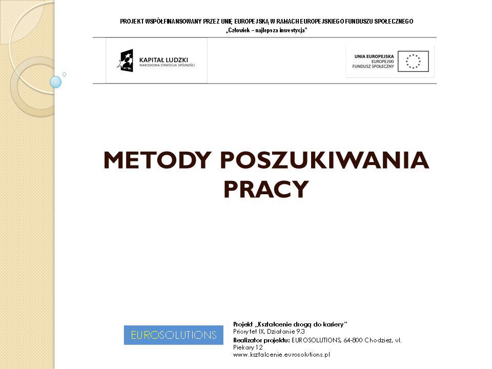 Samodzielne metody szukania pracy:  Odpowiadanie na ogłoszenia o wolnych stanowiskach pracy zamieszczanych w mediach.