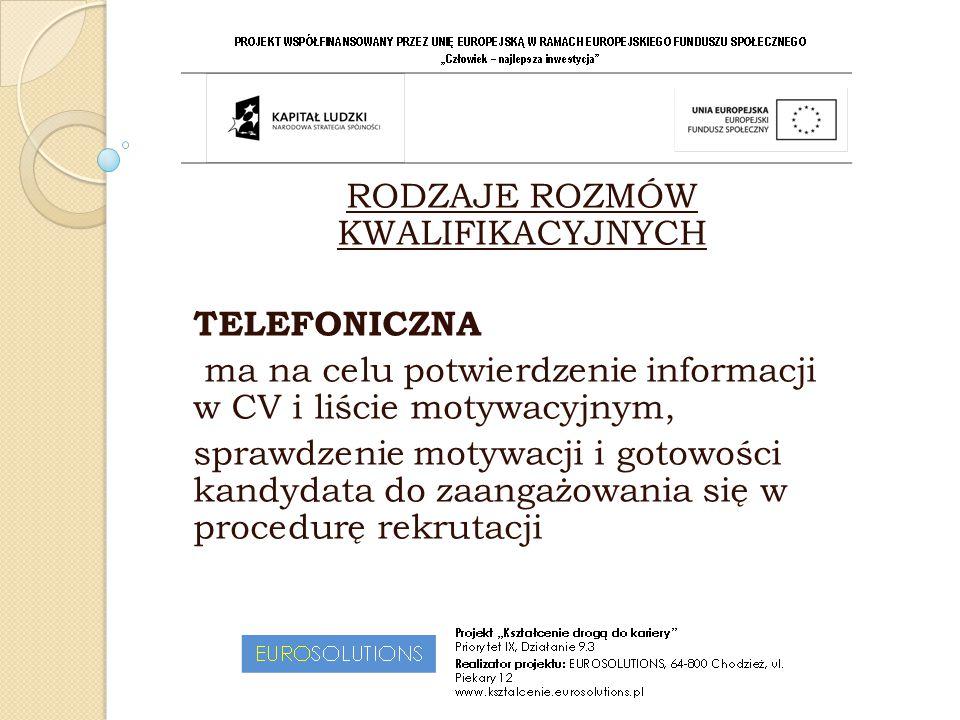 RODZAJE ROZMÓW KWALIFIKACYJNYCH TELEFONICZNA ma na celu potwierdzenie informacji w CV i liście motywacyjnym, sprawdzenie motywacji i gotowości kandyda