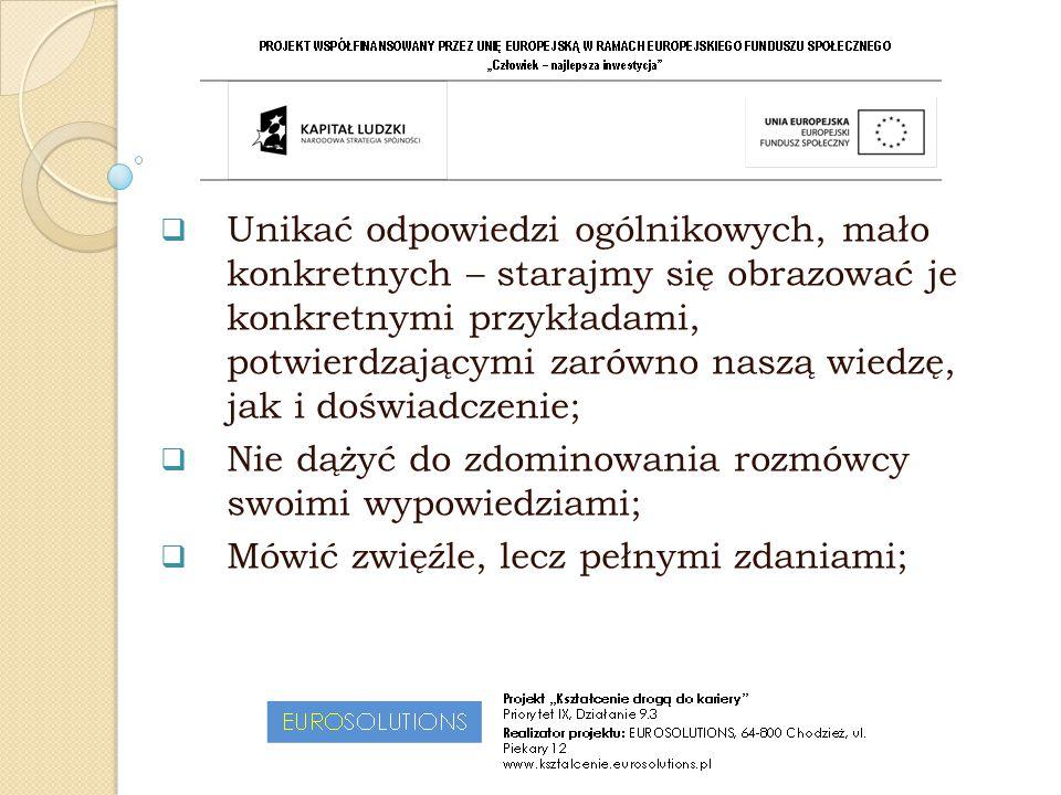  Unikać odpowiedzi ogólnikowych, mało konkretnych – starajmy się obrazować je konkretnymi przykładami, potwierdzającymi zarówno naszą wiedzę, jak i d
