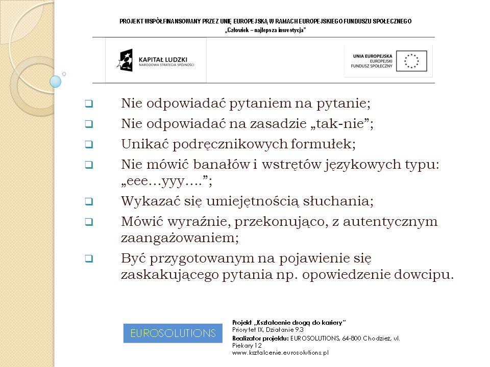 """ Nie odpowiadać pytaniem na pytanie;  Nie odpowiadać na zasadzie """"tak-nie"""";  Unikać podręcznikowych formułek;  Nie mówić banałów i wstrętów języko"""