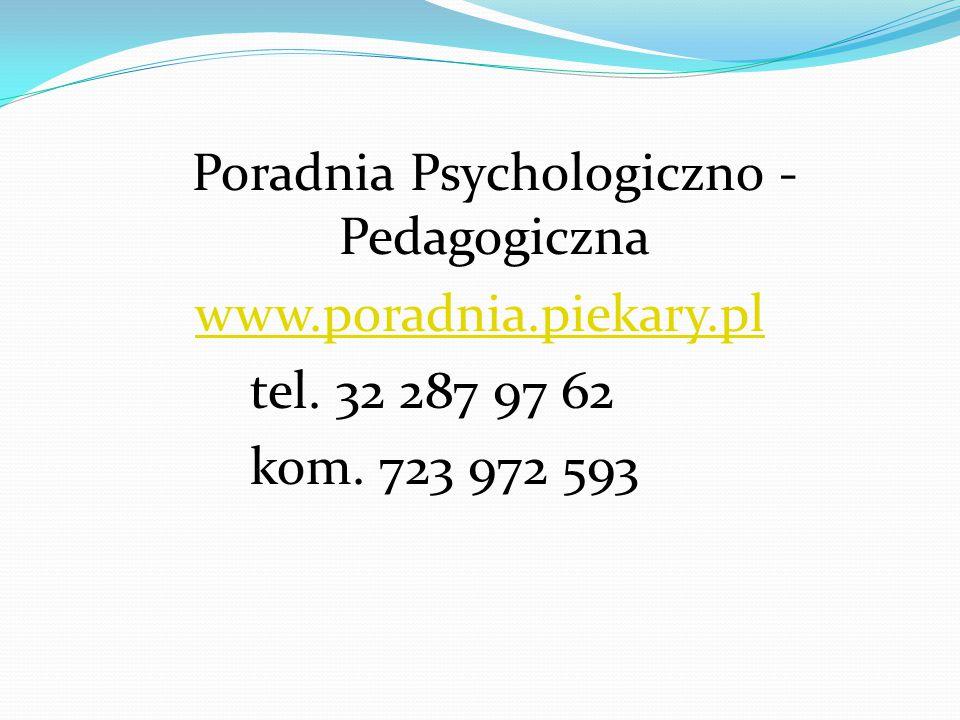 Poradnia Psychologiczno - Pedagogiczna www.poradnia.piekary.pl tel. 32 287 97 62 kom. 723 972 593
