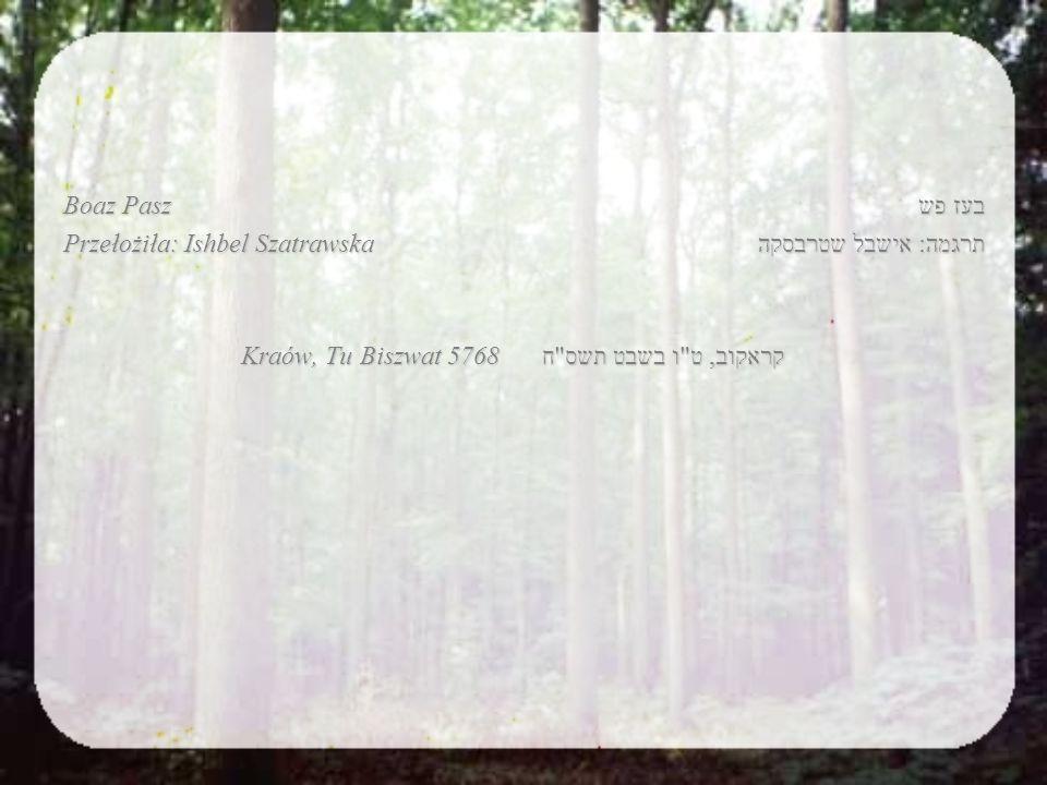 Boaz Pasz Przełożiła: Ishbel Szatrawska Kraów, Tu Biszwat 5768 בעז פש תרגמה: אישבל שטרבסקה קראקוב, ט ו בשבט תשס ח