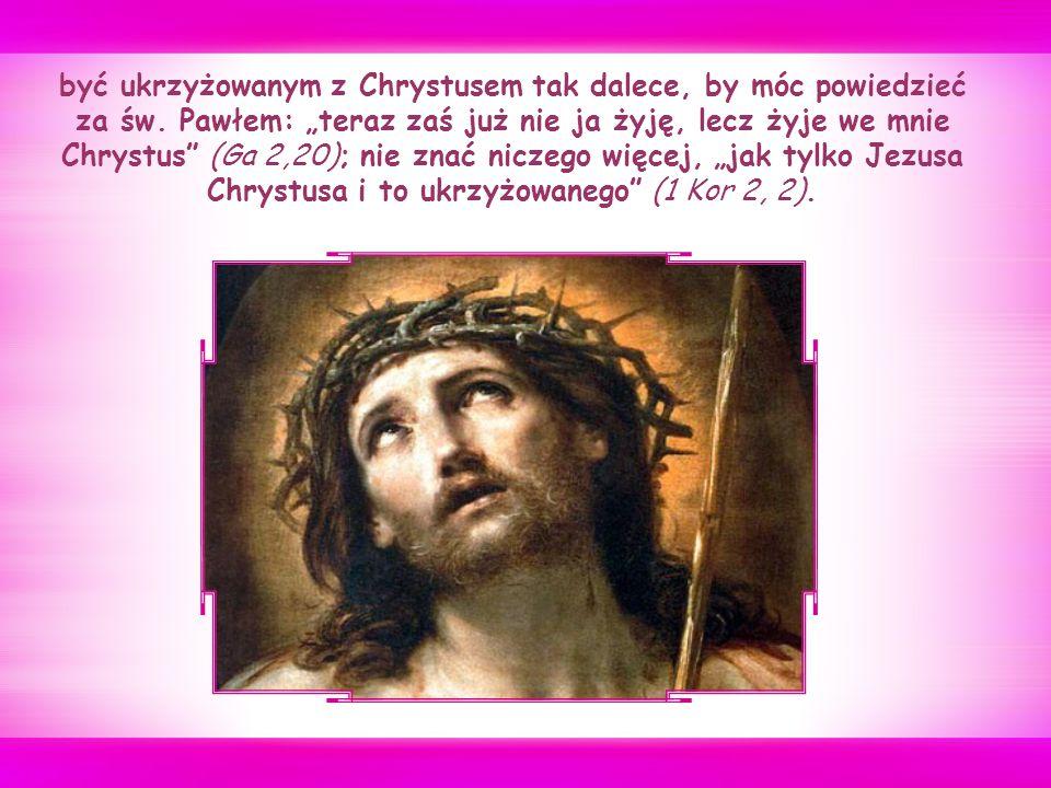 """Być chrześcijaninem – znaczy być drugim Chrystusem: mieć te same uczucia, co Jezus Chrystus , który """"uniżył samego siebie, stawszy się posłusznym aż do śmierci – i to śmierci krzyżowej (Flp 2, 5.8);"""