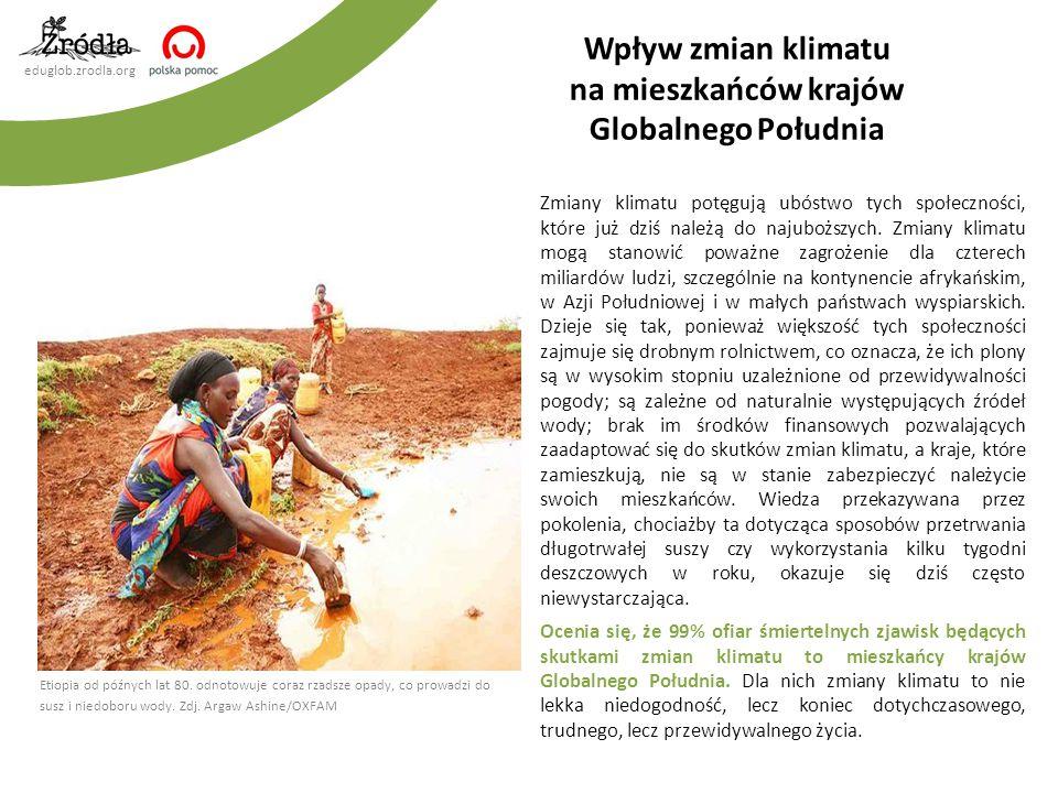 eduglob.zrodla.org Zmiany klimatu potęgują ubóstwo tych społeczności, które już dziś należą do najuboższych. Zmiany klimatu mogą stanowić poważne zagr