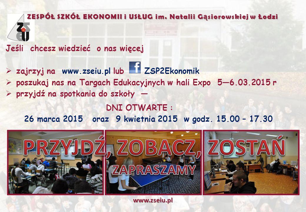 Jeśli chcesz wiedzieć o nas więcej  zajrzyj na www.zseiu.pl lub ZSP2Ekonomik  poszukaj nas na Targach Edukacyjnych w hali Expo 5—6.03.2015 r  przyjdź na spotkania do szkoły — DNI OTWARTE : 26 marca 2015 oraz 9 kwietnia 2015 w godz.