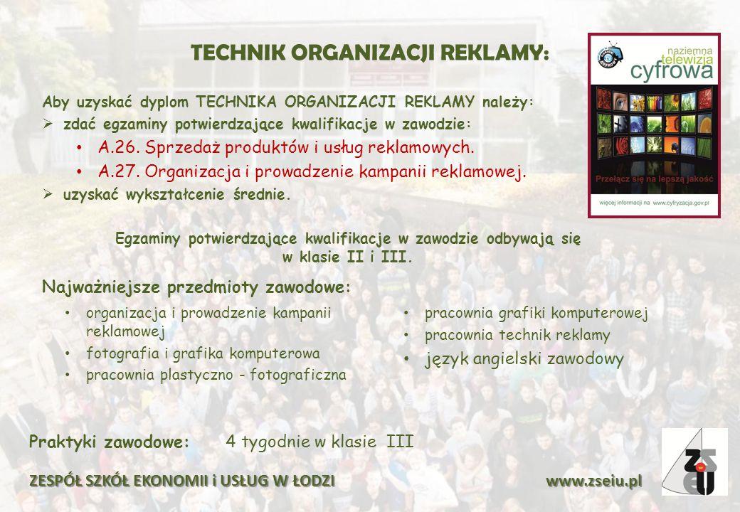 TECHNIK ORGANIZACJI REKLAMY: Aby uzyskać dyplom TECHNIKA ORGANIZACJI REKLAMY należy:  zdać egzaminy potwierdzające kwalifikacje w zawodzie: A.26.