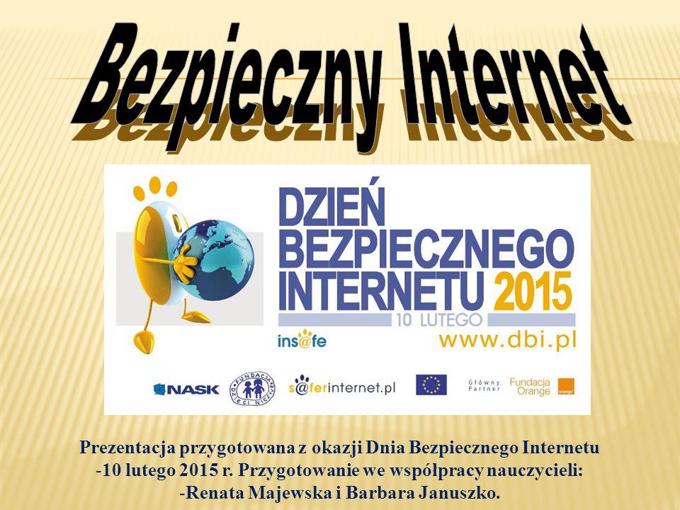 Prezentacja przygotowana z okazji Dnia Bezpiecznego Internetu -10 lutego 2015 r.