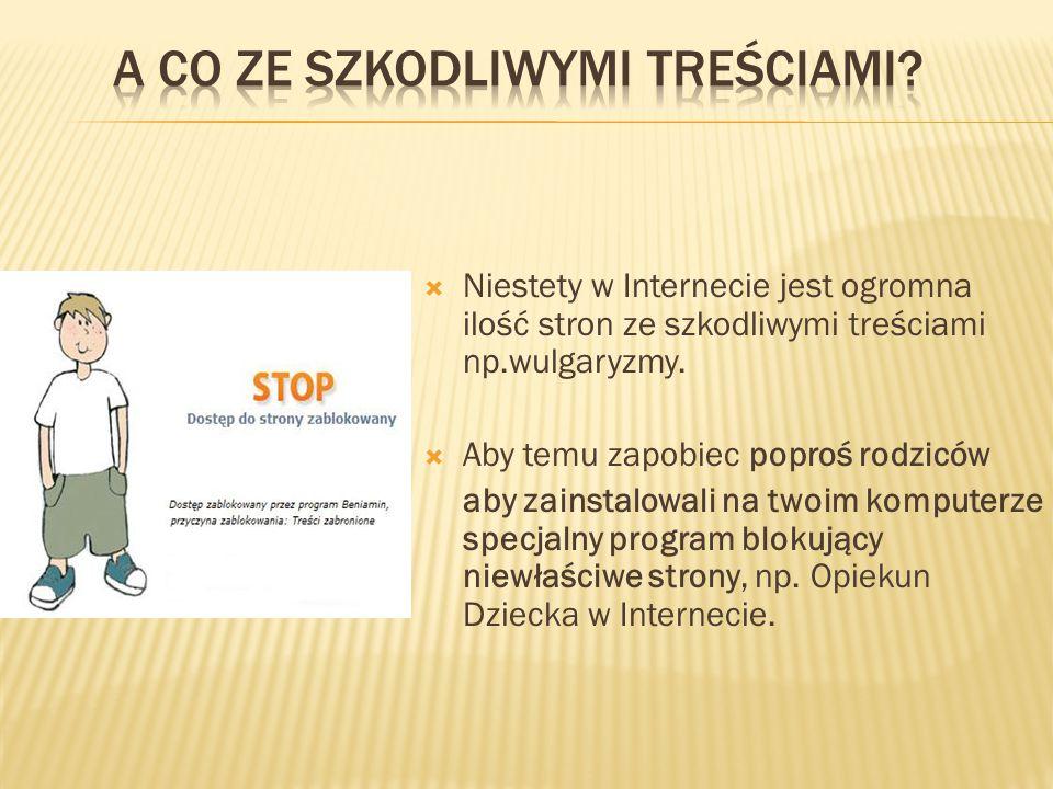  Niestety w Internecie jest ogromna ilość stron ze szkodliwymi treściami np.wulgaryzmy.