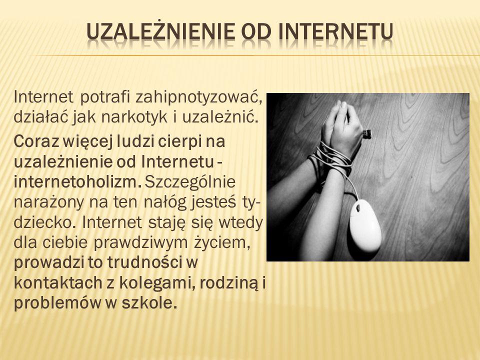 Internet potrafi zahipnotyzować, działać jak narkotyk i uzależnić.