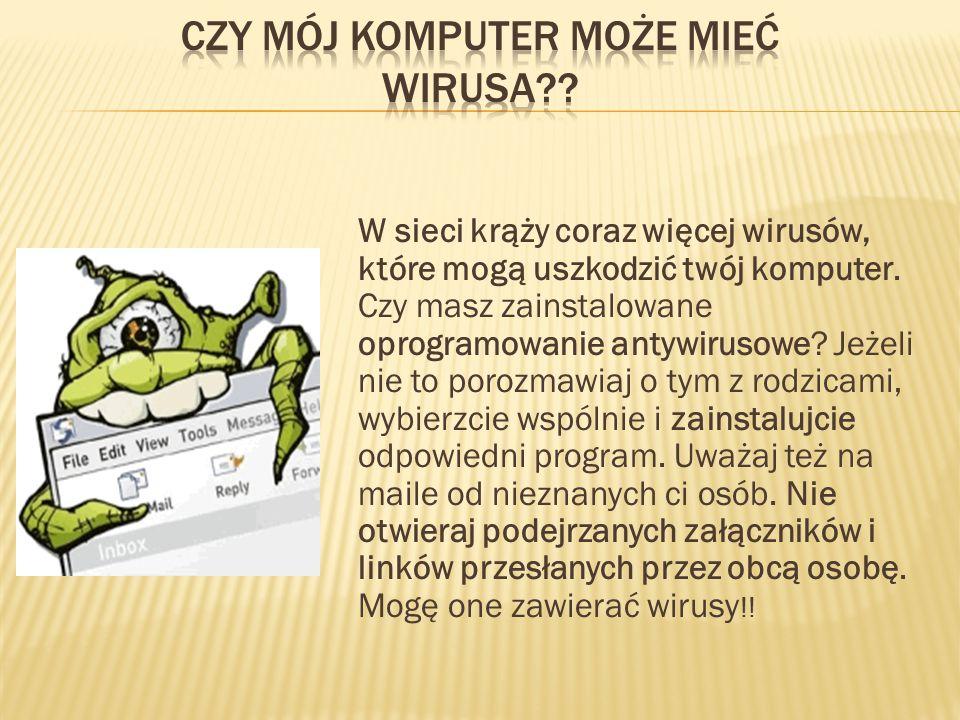 W sieci krąży coraz więcej wirusów, które mogą uszkodzić twój komputer.